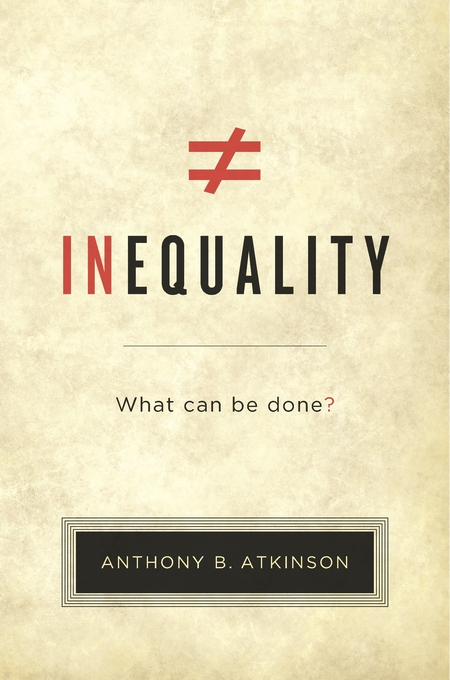 Inequality What Can Be Done? Anthony B. Atkinson